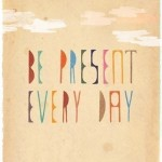 Be Present Every Day by Danna Ray