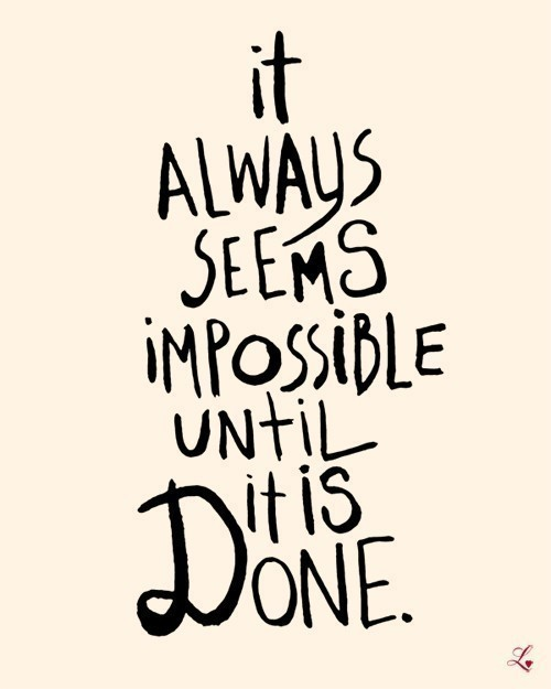 It Always Seems Impossible Until It Is Done by JJ St. James