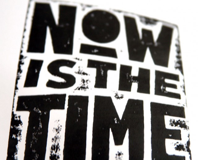 Now is The Time Letterpress Print